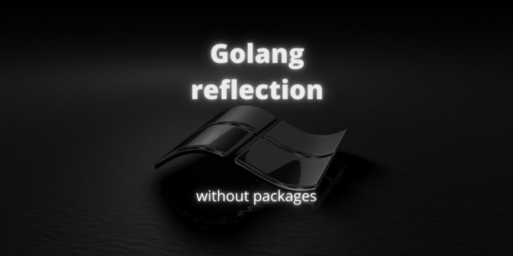 Golang Reflection